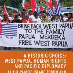 A Historic Choice: West Papua, human rights and Pacific diplomacy at the Pacific Island Forum and Melanesian Spearhead Group